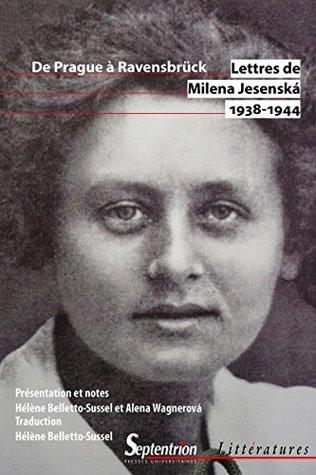 Lettres de Milena Jesenská 1938-1944: De Prague à Ravensbrück