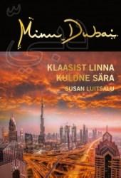 Minu Dubai. Klaasist linna kuldne sära (Minu..., #117) Pdf Book