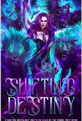 Shifting Destiny: A Shifter Anthology that's as fluid as the forms they wear Pdf Book