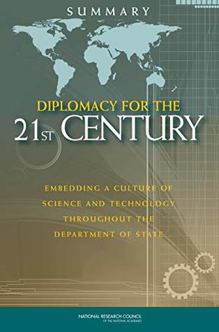 Diplomacy for the 21st Century: Embedding a Culture of Science and Technology Throughout the Department of State: Summary