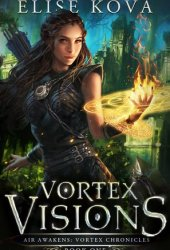 Vortex Visions (Air Awakens: Vortex Chronicles, #1) Pdf Book
