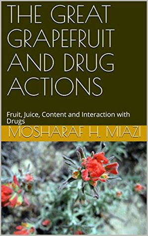 THE GREAT GRAPEFRUIT AND DRUG ACTIONS: Fruit, Juice, Content and Interaction with Drugs (OPEN BOOK Book 3)