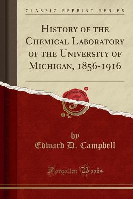 History of the Chemical Laboratory of the University of Michigan, 1856-1916