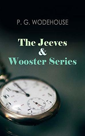 The Jeeves & Wooster Series: The Glorious Adventures of Bertie Wooster & His Valet Reginald Jeeves: Leave it to Jeeves, Jeeves and the Unbidden Guest, ... the Springtime, Aunt Agatha Takes the Count