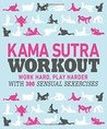 Kama Sutra Workout: Work Hard, Play Harder with 300 Sensual Sexercises