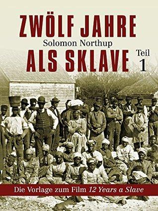 Zwölf Jahre als Sklave: Die Vorlage zum Film 12 Years a Slave - Teil 1