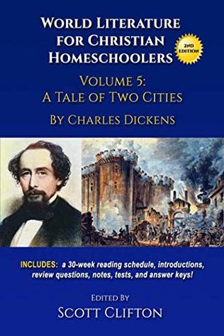 A Tale of Two Cities: World Literature for Christian Homeschoolers, Volume 5:
