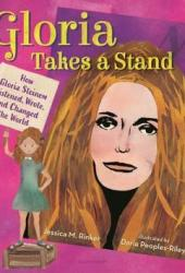 Gloria Takes a Stand: How Gloria Steinem Listened, Wrote, and Changed the World