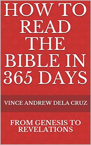 How To Read The Bible in 365 Days: Genesis to Revelations