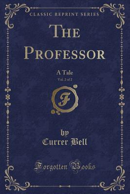 The Professor, Vol. 2 of 2: A Tale