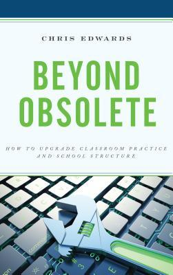 Beyond Obsolete: How to Upgrade Classroom Practice and School Structure