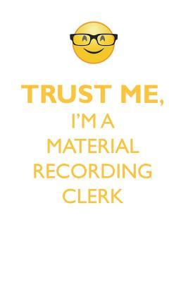 TRUST ME, I'M A MATERIAL RECORDING CLERK AFFIRMATIONS WORKBOOK Positive Affirmations Workbook. Includes: Mentoring Questions, Guidance, Supporting You.