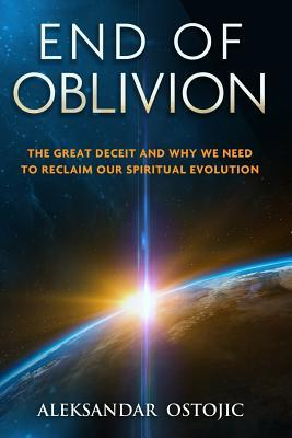 End of Oblivion: The Great Deceit and Why We Need to Reclaim Our Spiritual Evolution
