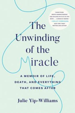 The Unwinding of the Miracle: A Memoir of Life, Death, and Everything That Comes After Book Pdf ePub