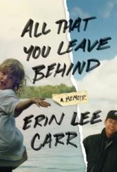 All That You Leave Behind: A Memoir Pdf Book