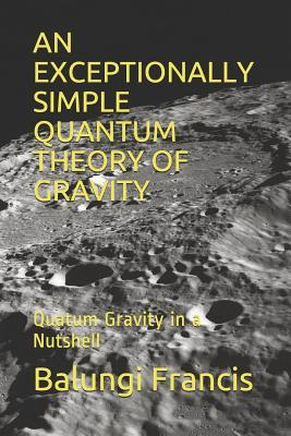 An Exceptionally Simple Quantum Theory of Gravity: Quatum Gravity in a Nutshell