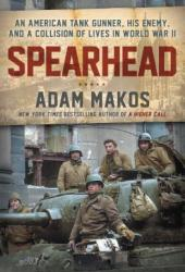 Spearhead: An American Tank Gunner, His Enemy, and a Collision of Lives In World War II Pdf Book