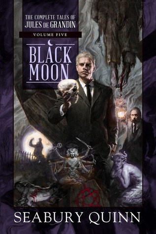 Black Moon: The Complete Tales of Jules de Grandin, Volume Five