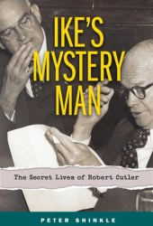 Ike's Mystery Man: The Secret Lives of Robert Cutler Pdf Book