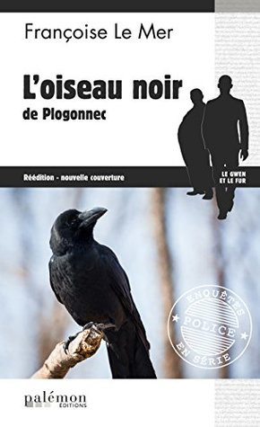 L'oiseau noir de Plogonnec: Un polar noir en Bretagne (Enquêtes en série t. 4)