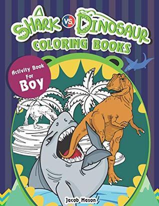 Shark vs. Dinosaur Coloring Books: Activity Books For Boys, Shark And Dinosaur Book (Fun Coloring Books For Kids)