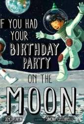 If You Had Your Birthday Party on the Moon Pdf Book
