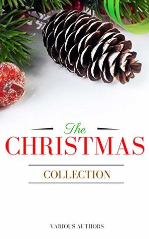 The Christmas Collection: All Of Your Favourite Classic Christmas Stories, Novels, Poems, Carols in One Ebook
