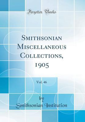 Smithsonian Miscellaneous Collections, 1905, Vol. 46