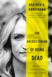 The Valedictorian of Being Dead: The True Story of Dying Ten Times to Live Pdf Book