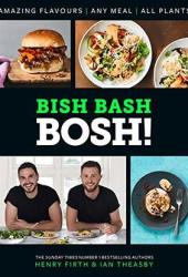 BISH BASH BOSH!: Your Favourites. All Plants. The brand-new plant-based cookbook from the bestselling #1 vegan authors Pdf Book