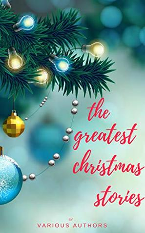 The Greatest Christmas Stories: 150+ Authors, 250+ Magic Christmas Stories