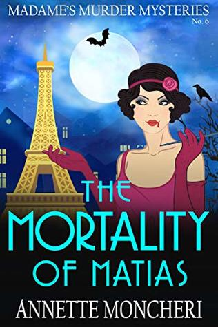 The Mortality of Matias (Madame's Murder Mysteries #6)