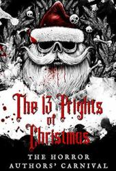 The 13 Frights of Christmas : The Horror Authors' Carnival Pdf Book