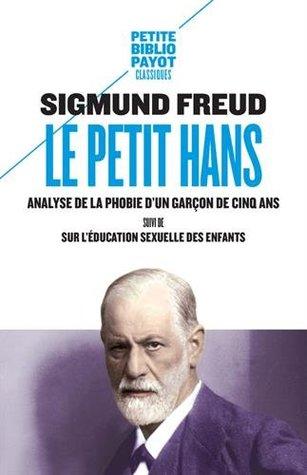 Le petit Hans : Analyse de la phobie d'un garçon de cinq ans, suivi de Sur l'éducation sexuelle des enfants