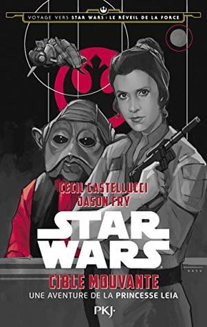 Star Wars : Voyage vers Star Wars épisode VII : Le réveil de la force : Cible mouvante, une aventure de la princesse Leia