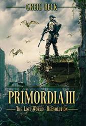 Primordia 3: The Lost World—Re-Evolution Pdf Book