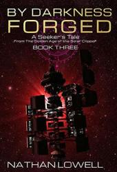 By Darkness Forged (Seeker's Tales From The Golden Age Of The Solar Clipper, #3) Book Pdf