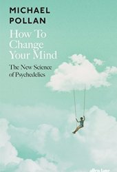 How to Change Your Mind: What the New Science of Psychedelics Teaches Us About Consciousness, Dying, Addiction, Depression, and Transcendence Book Pdf