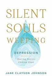Silent Souls Weeping: Depression—Sharing Stories, Finding Hope Pdf Book