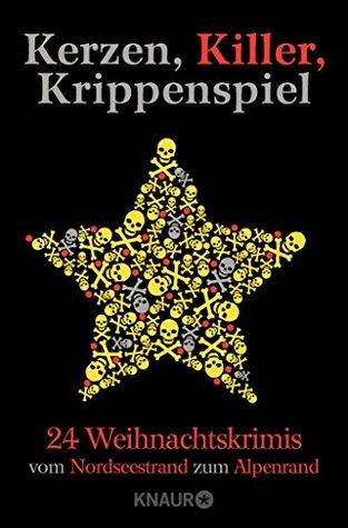 Kerzen, Killer, Krippenspiel: 24 Weihnachtskrimis vom Nordseestrand zum Alpenrand