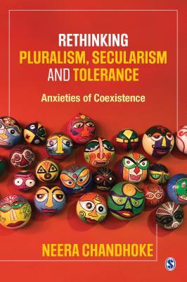 Rethinking Pluralism, Secularism and Tolerance: Anxieties of Coexistence