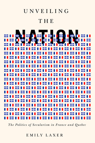 Unveiling the Nation: The Politics of Secularism in France and Quebec