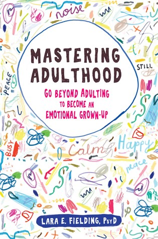 Mastering Adulthood: Go Beyond Adulting to Become an Emotional Grown-Up Book Pdf ePub