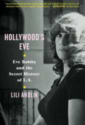 Hollywood's Eve: Eve Babitz and the Secret History of L.A. Pdf Book