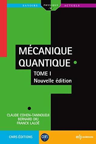 Mécanique Quantique - Tome 1: Nouvelle édition