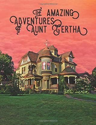 The Amazing Adventures of Aunt Gertha: Personalized Journal Diary