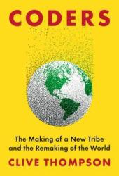 Coders: The Making of a New Tribe and the Remaking of the World Pdf Book