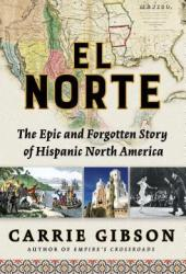 El Norte: The Epic and Forgotten Story of Hispanic North America Pdf Book