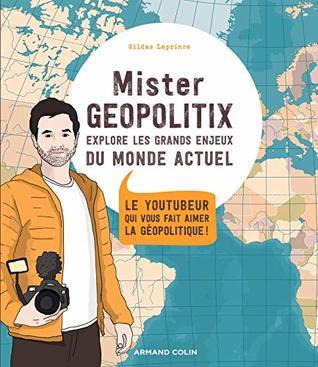 Mister Géopolitix explore les grands enjeux du monde actuel : Le youtubeur qui vous fait aimer la géopolitique !