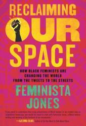 Reclaiming Our Space: How Black Feminists Are Changing the World from the Tweets to the Streets Pdf Book